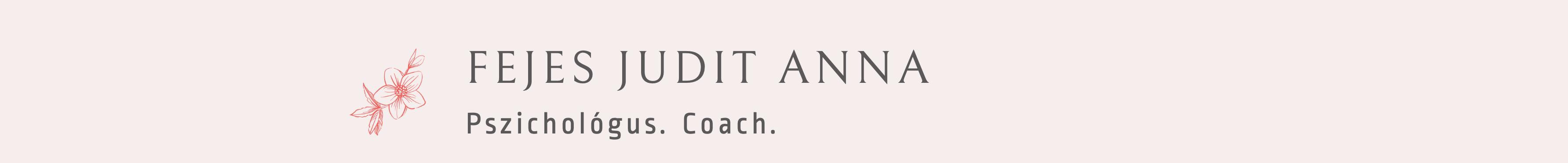 Fejes Judit Anna – Pszichológus. Coach.